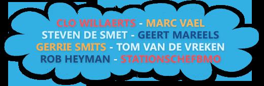 CLO WILLAERTS - MARC VAEL - STEVEN DE SMET - GEERT MAREELS - GERRIE SMITS - TOM VAN DE VREKEN – ROB HEYMAN – STATIONSCHEFBMO