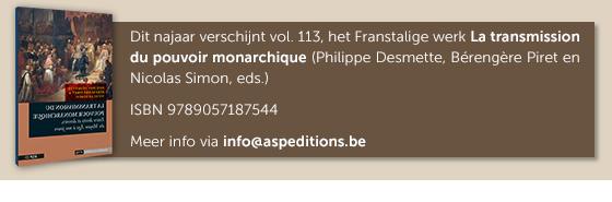Dit najaar verschijnt vol. 113, het Franstalige werk La transmission du pouvoir monarchique (Philippe Desmette, Bérengère Piret en Nicolas Simon, eds.)